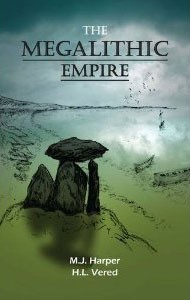 """The Megalithic Empire"", by M J Harper & H L Vered"