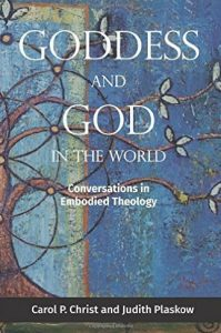 """Goddess and God in the World: Conversations in Embodied Theology"", by Carol P. Christ and Judith Plaskow"